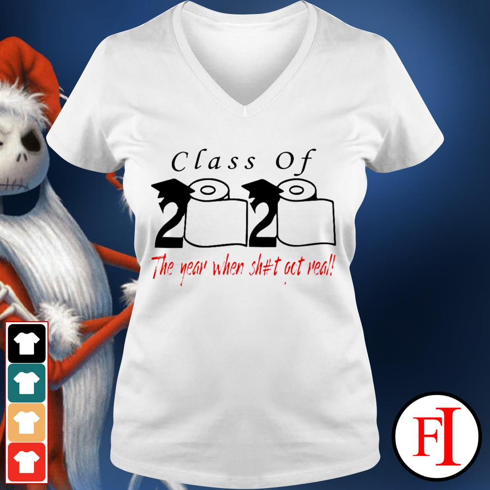 Class of 2020 The Year When Shit Got Real love IF V-neck t-shirt
