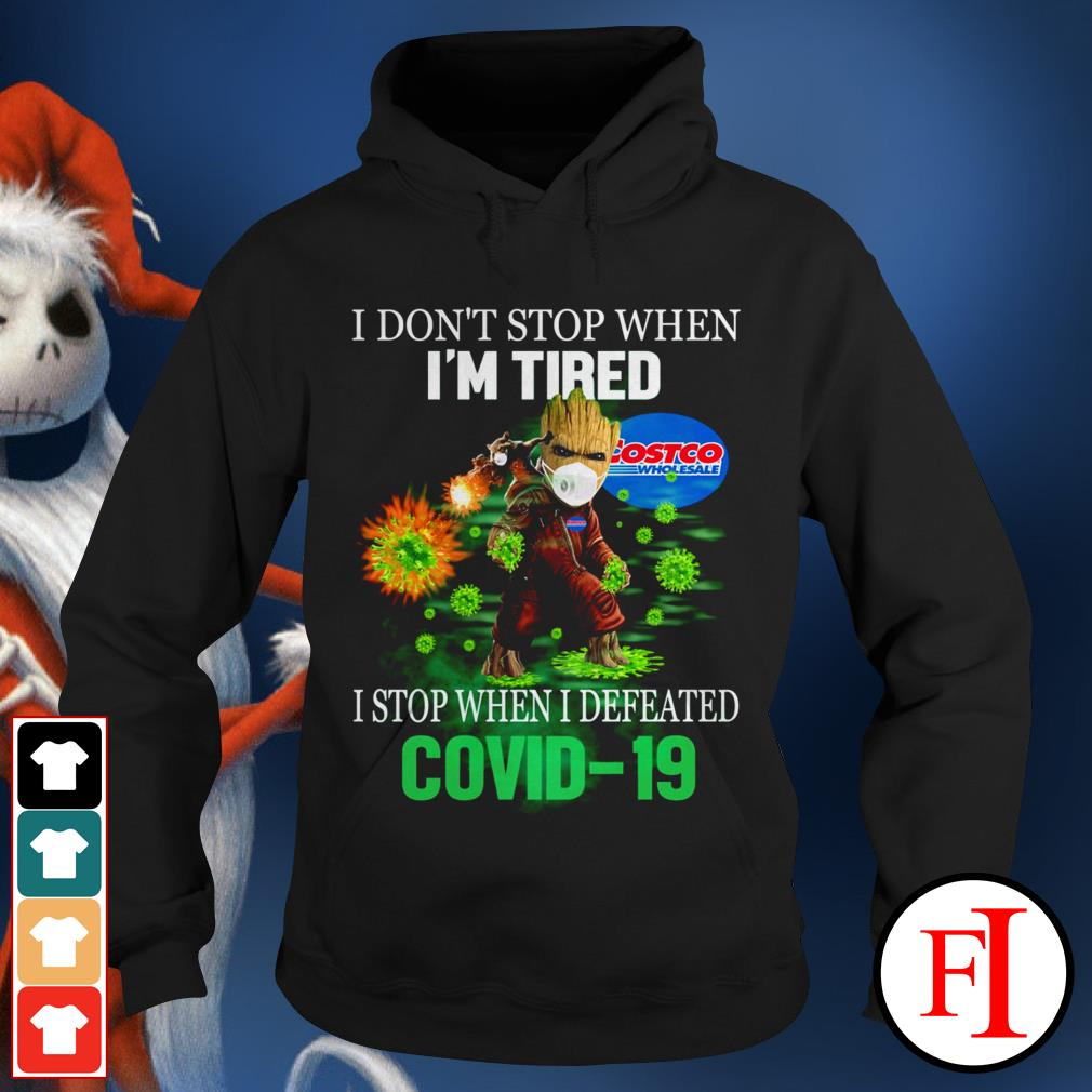 I don't stop when I'm tired I stop when I defeated Covid 19 Baby Groot Costco Wholesale IF Hoodie