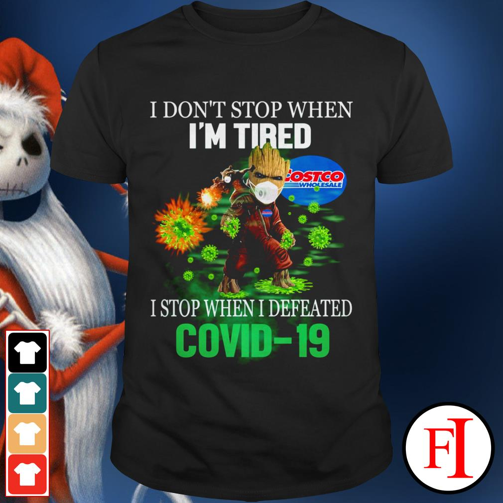 I don't stop when I'm tired I stop when I defeated Covid 19 Baby Groot Costco Wholesale IF shirt