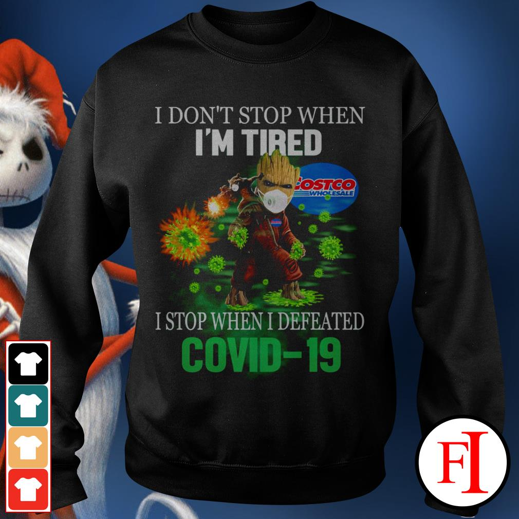 I don't stop when I'm tired I stop when I defeated Covid 19 Baby Groot Costco Wholesale IF Sweater