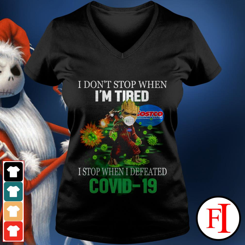 I don't stop when I'm tired I stop when I defeated Covid 19 Baby Groot Costco Wholesale IF V-neck t-shirt