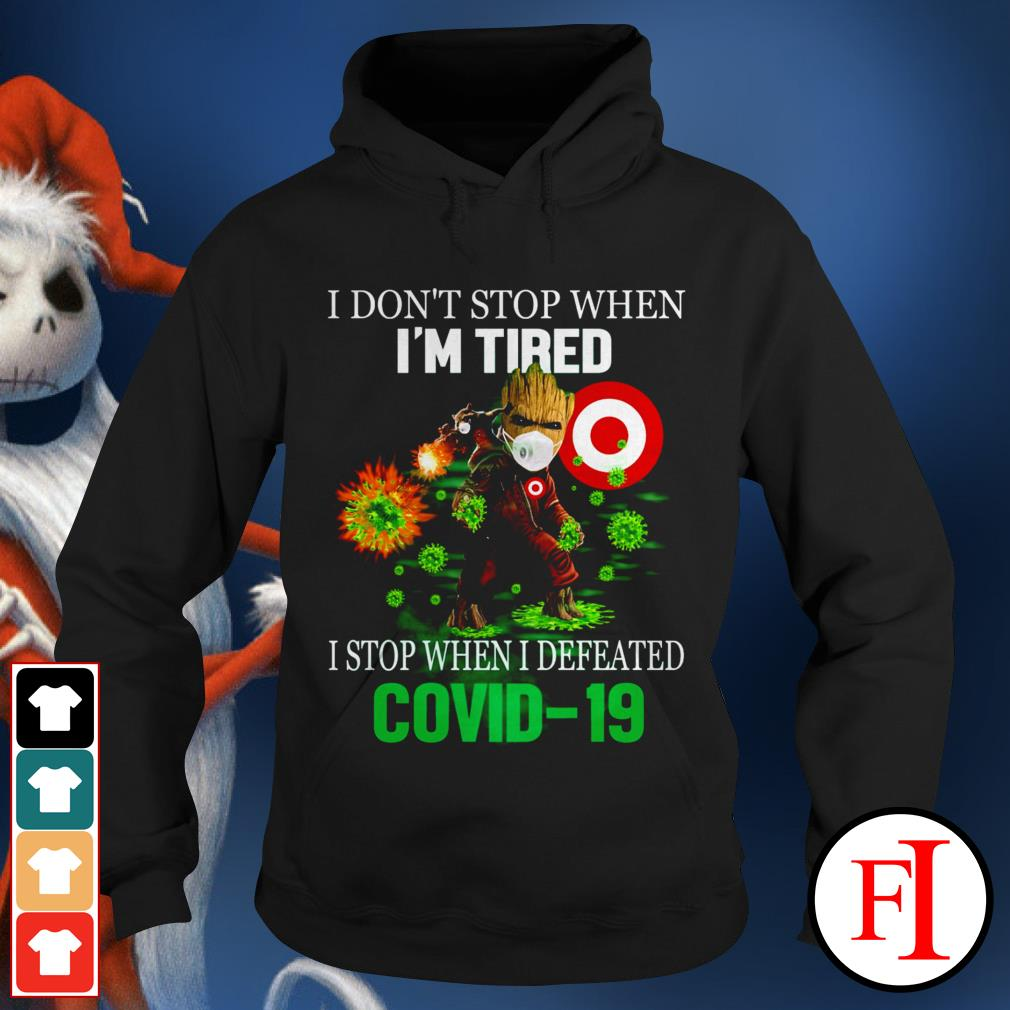 I don't stop when I'm tired I stop when I defeated Covid 19 Baby Groot Target IF Hoodie