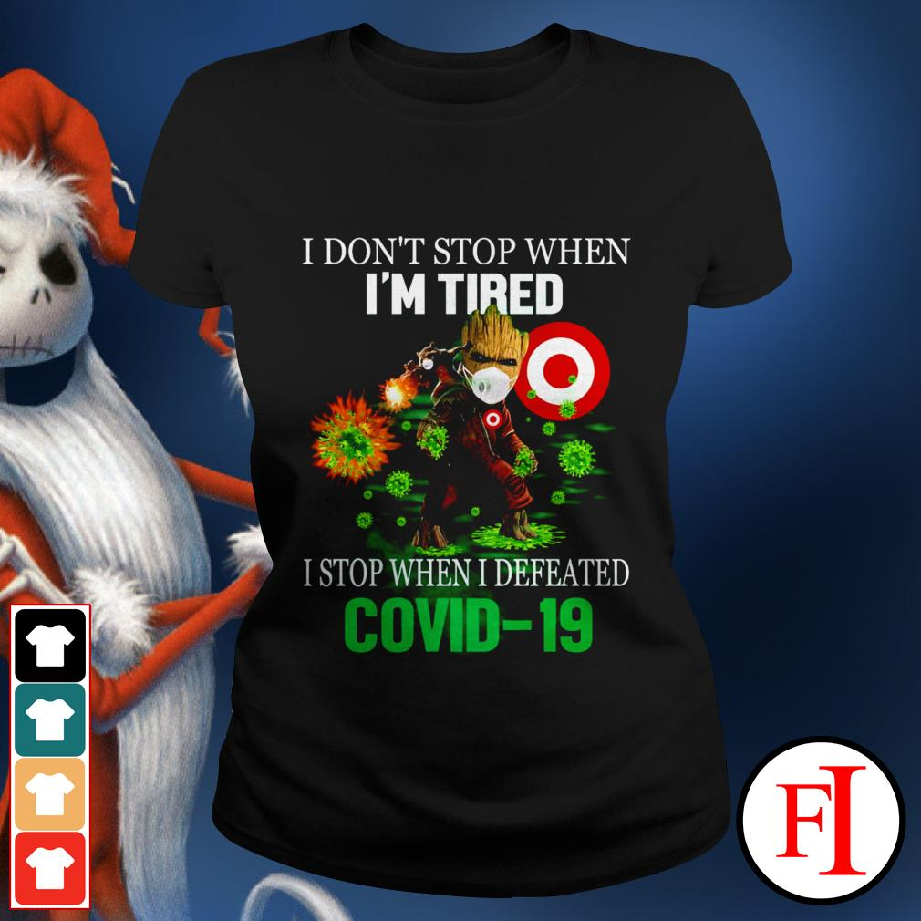 I don't stop when I'm tired I stop when I defeated Covid 19 Baby Groot Target IF Ladies tee