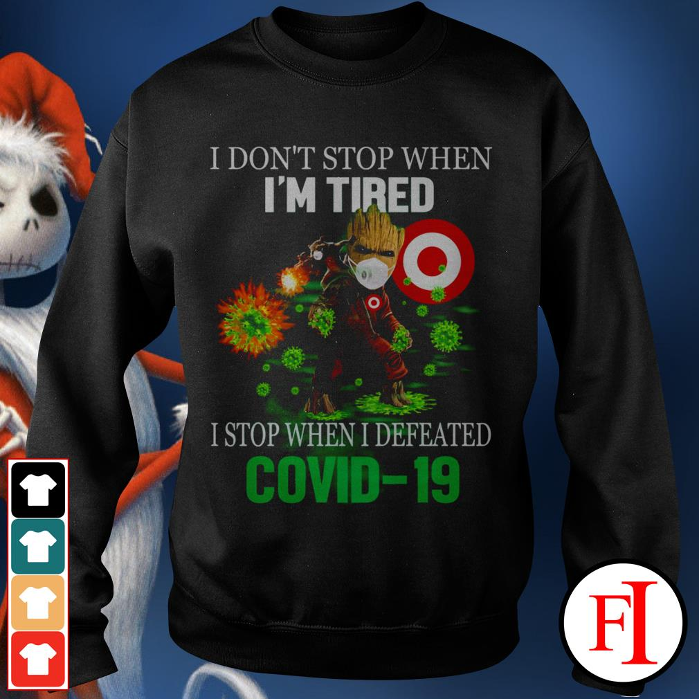 I don't stop when I'm tired I stop when I defeated Covid 19 Baby Groot Target IF Sweater