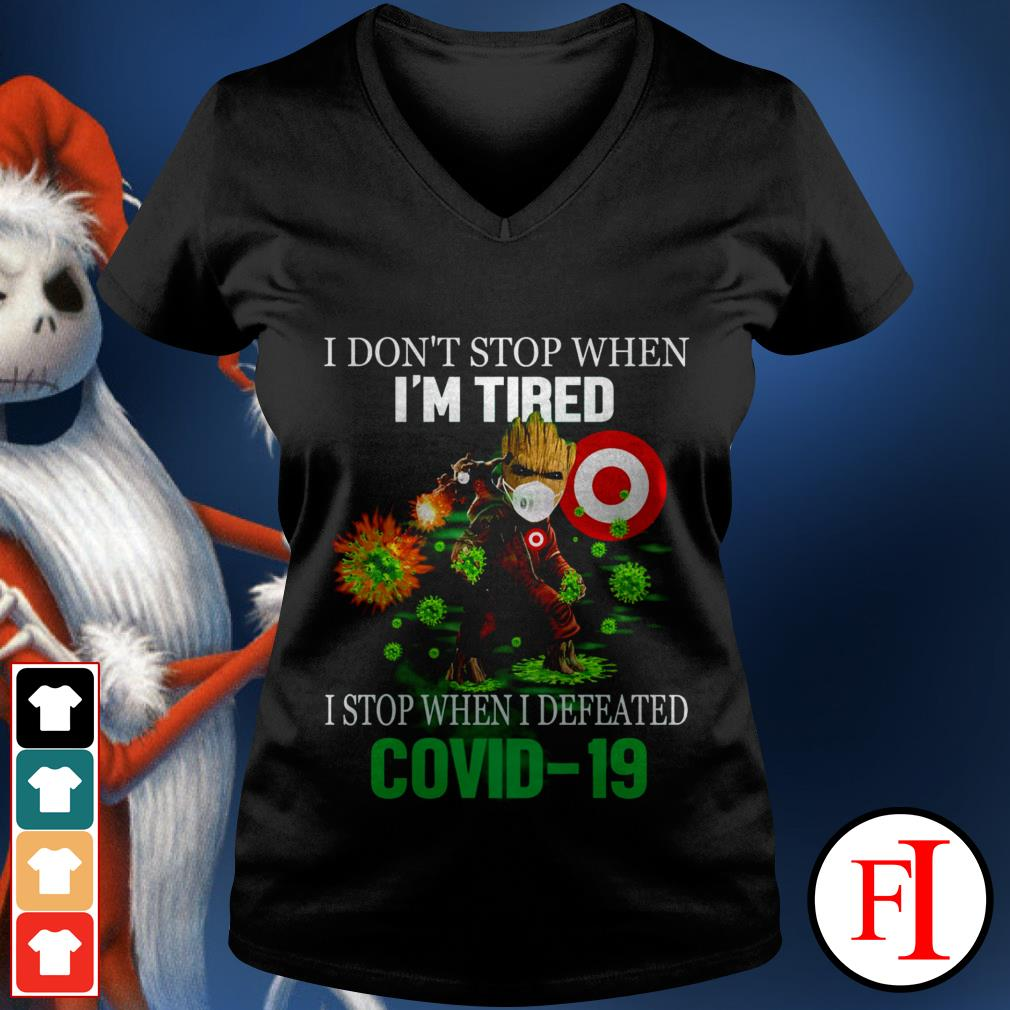 I don't stop when I'm tired I stop when I defeated Covid 19 Baby Groot Target IF V-neck t-shirt
