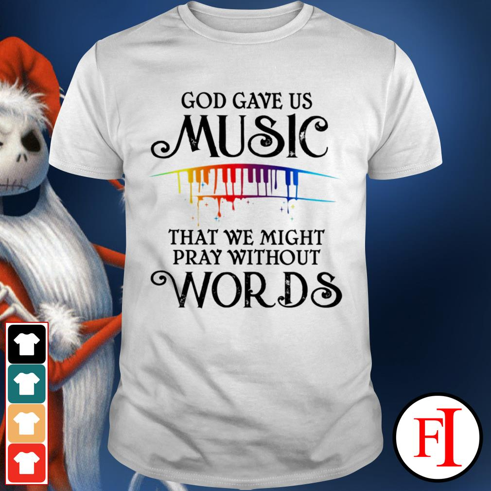 God gave us music that we might pray without words color love IF shirt