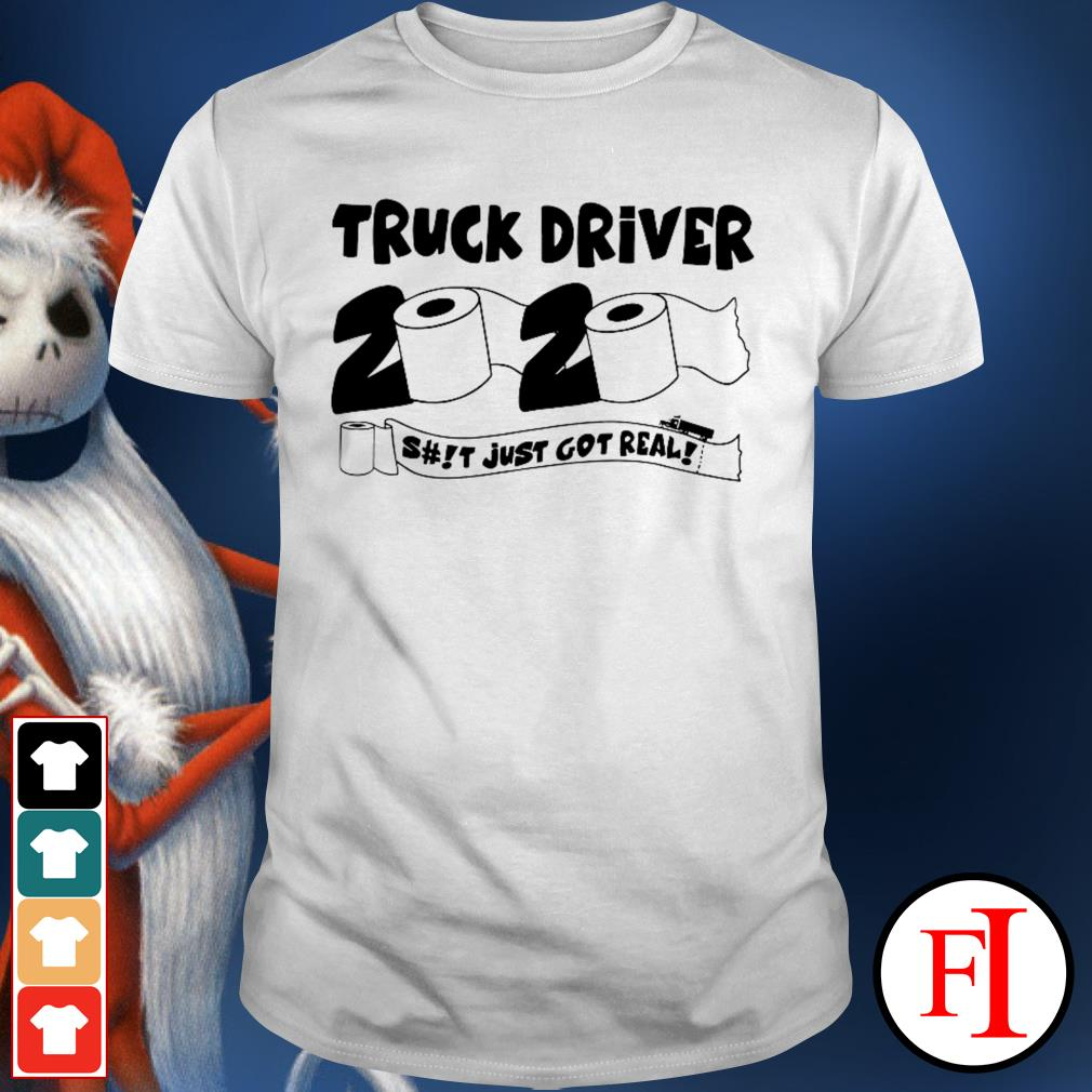 Like Toilet Paper Truck Driver 2020 shit just got real IF shirt