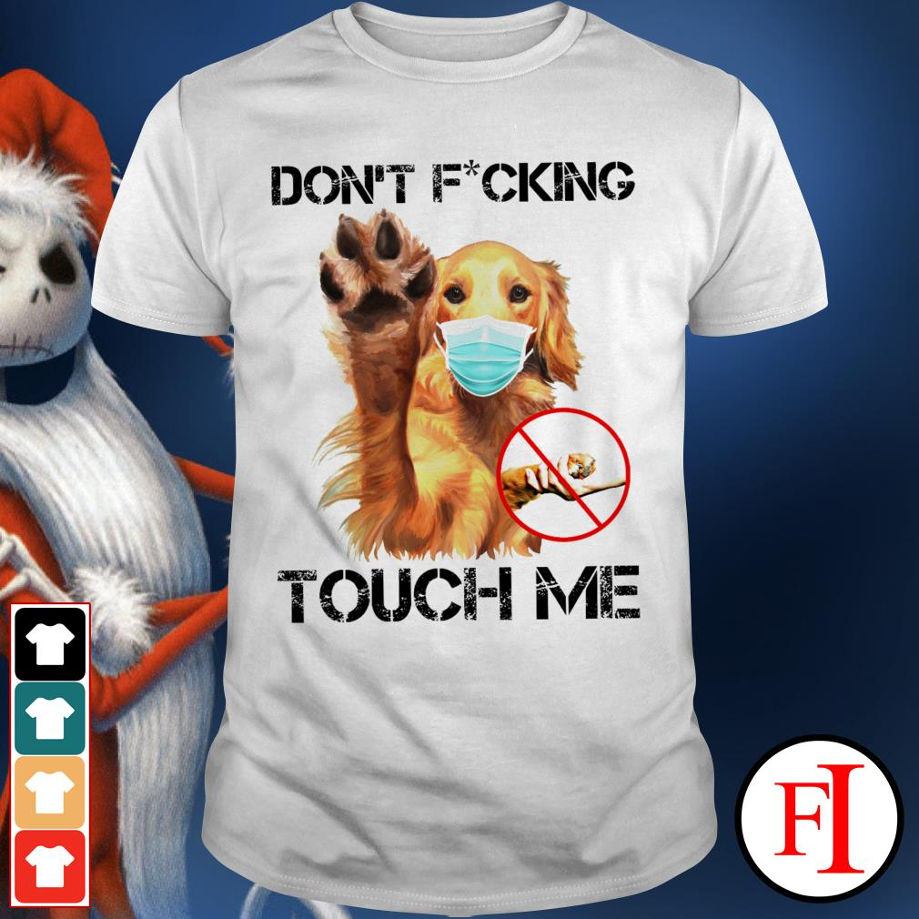 Love Golden Retriever mask Coronavirus don't fucking touch me IF shirt