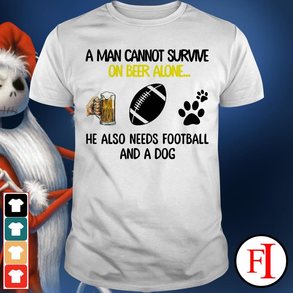 A man cannot survive on beer alone he also needs a football and a paw dog IF shirt