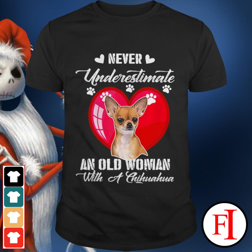 Never underestimate an old woman with a Chihuahua dog love IF shirt