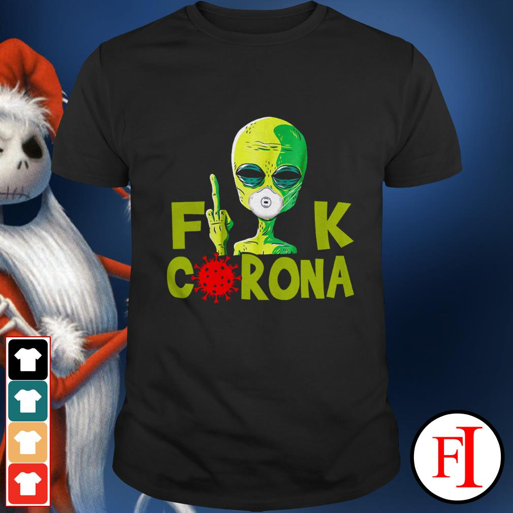 Official Alien Fuck Corona Covid 19 IF shirt