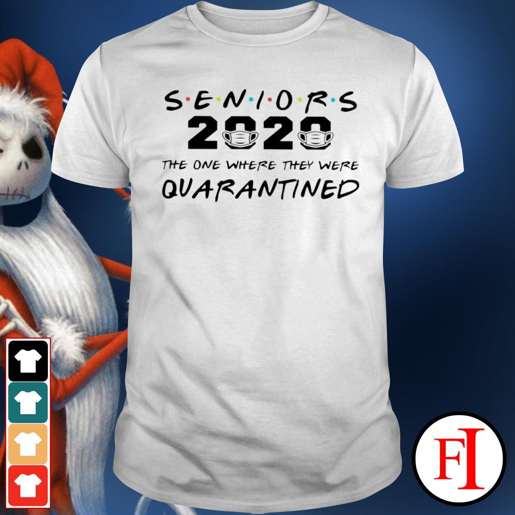 Official Seniors 2020 the one where they were quarantined IF shirt