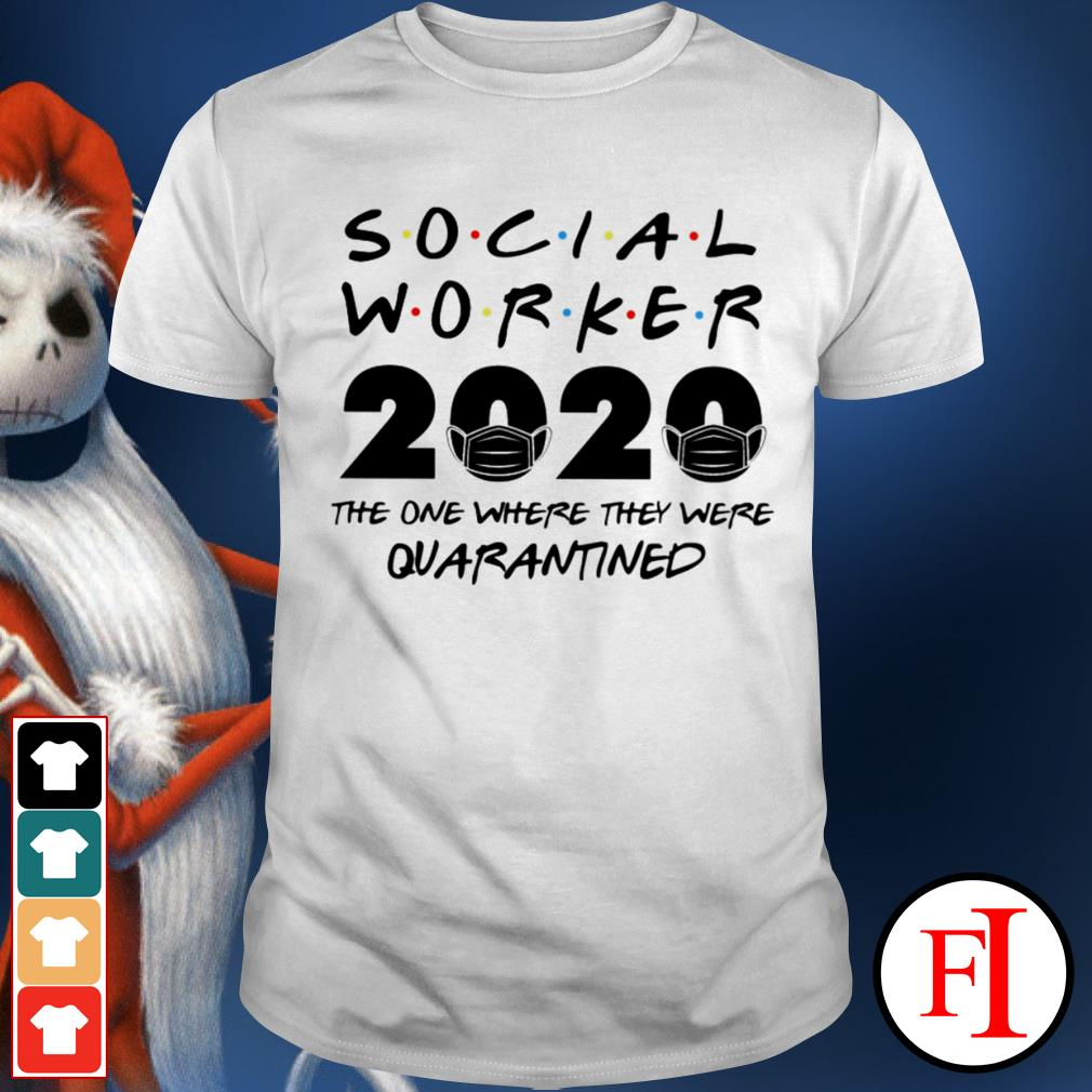 Official Social worker 2020 the one where they were Quarantined love IF shirt