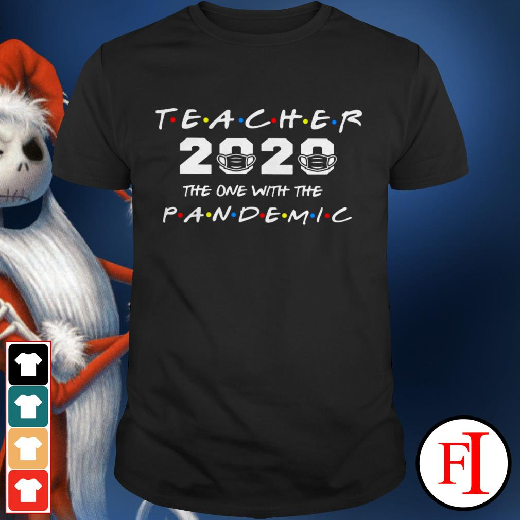 Official Teacher 2020 the one with the pandemic IF shirt