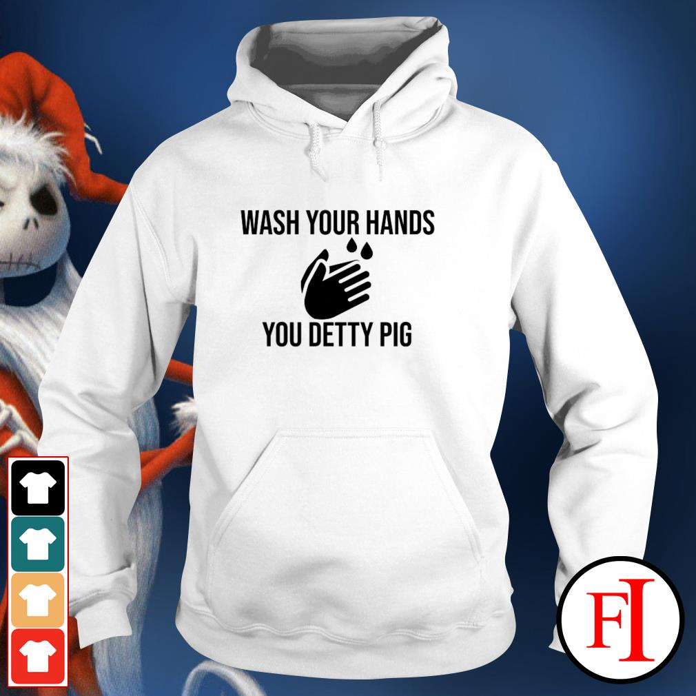 Wash your hands you detty pig like IF Hoodie