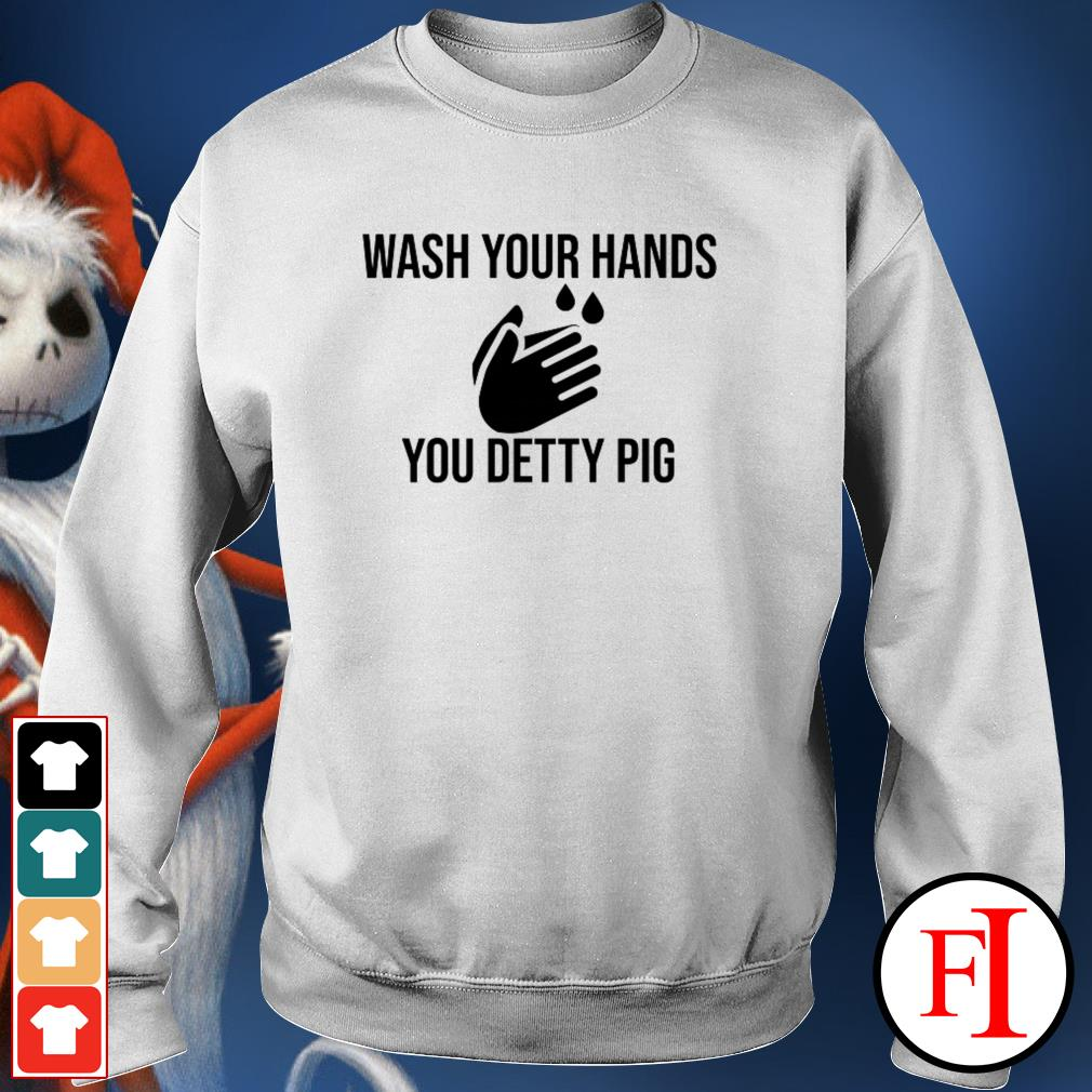 Wash your hands you detty pig like IF Sweater