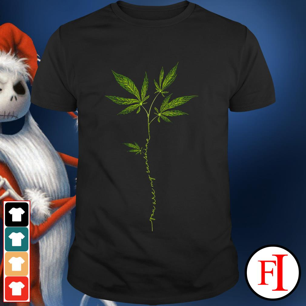 Weed you are my sunshine love IF shirt
