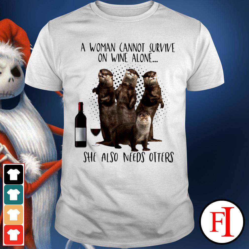 A woman cannot survive on wine alone she also needs Otters love IF shirt