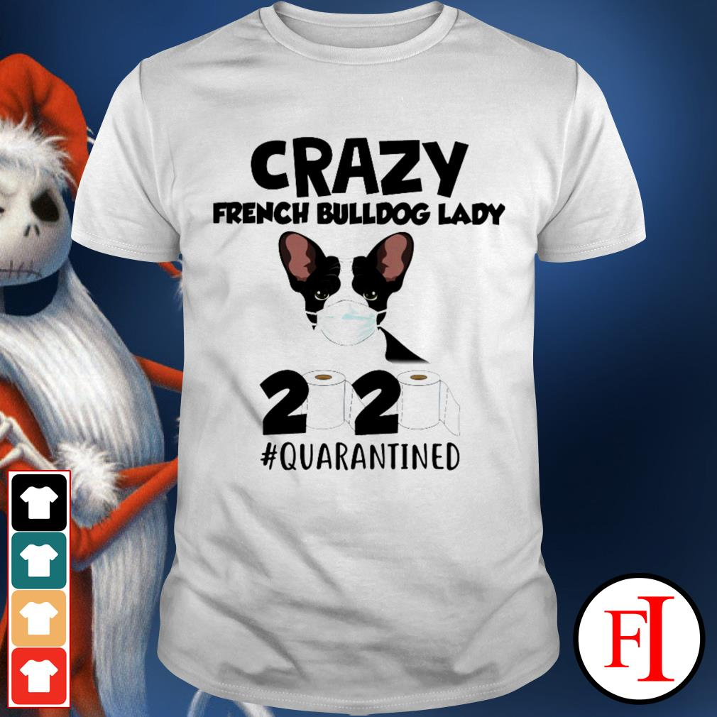2020 #quarantined Toilet Paper Crazy French Bulldog lady best shirt