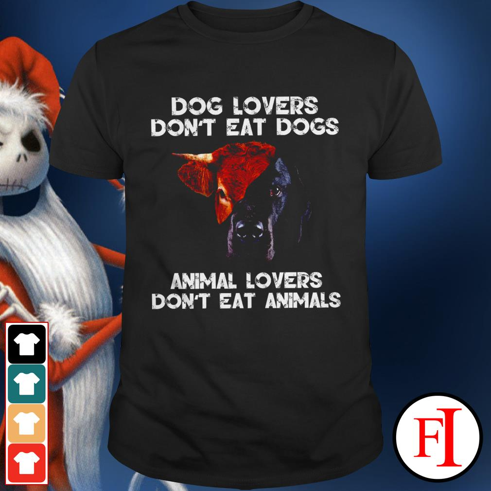 Best black Dog lovers don't eat dogs animal lovers don't eat animals shirt