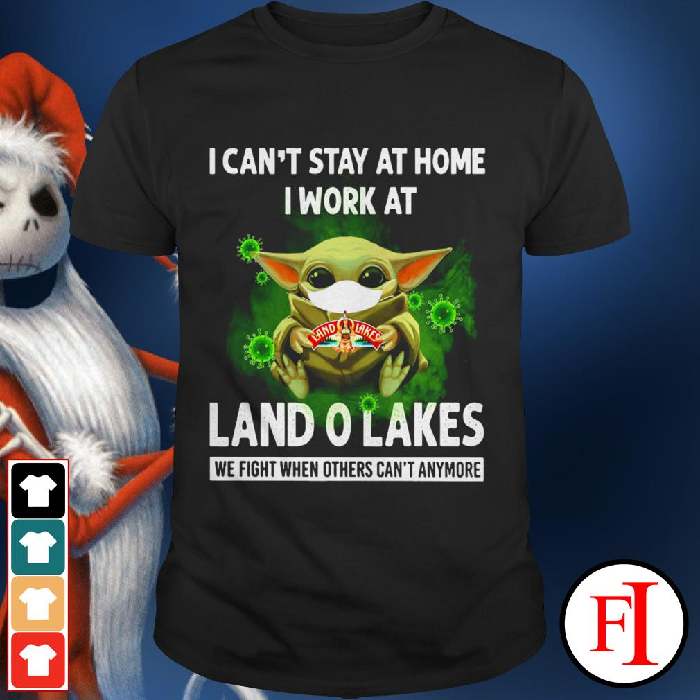 Best I can't stay at home I work at Land O Lakes we fight when others can't anymore Baby Yoda face mask shirt