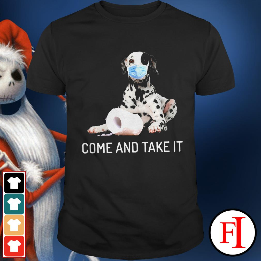 Best Dalmatian come and take it toilet paper shirt