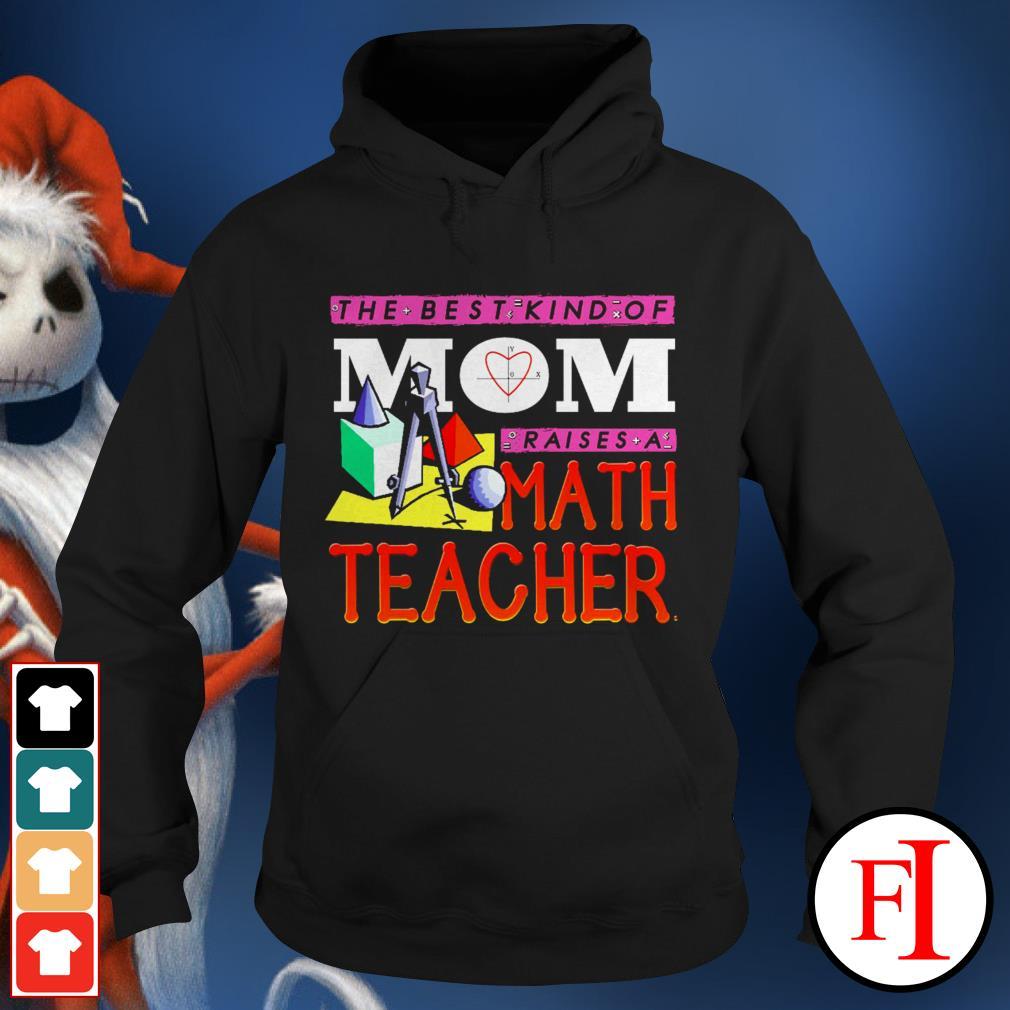The best kind of mom raises a math teacher best black Hoodie