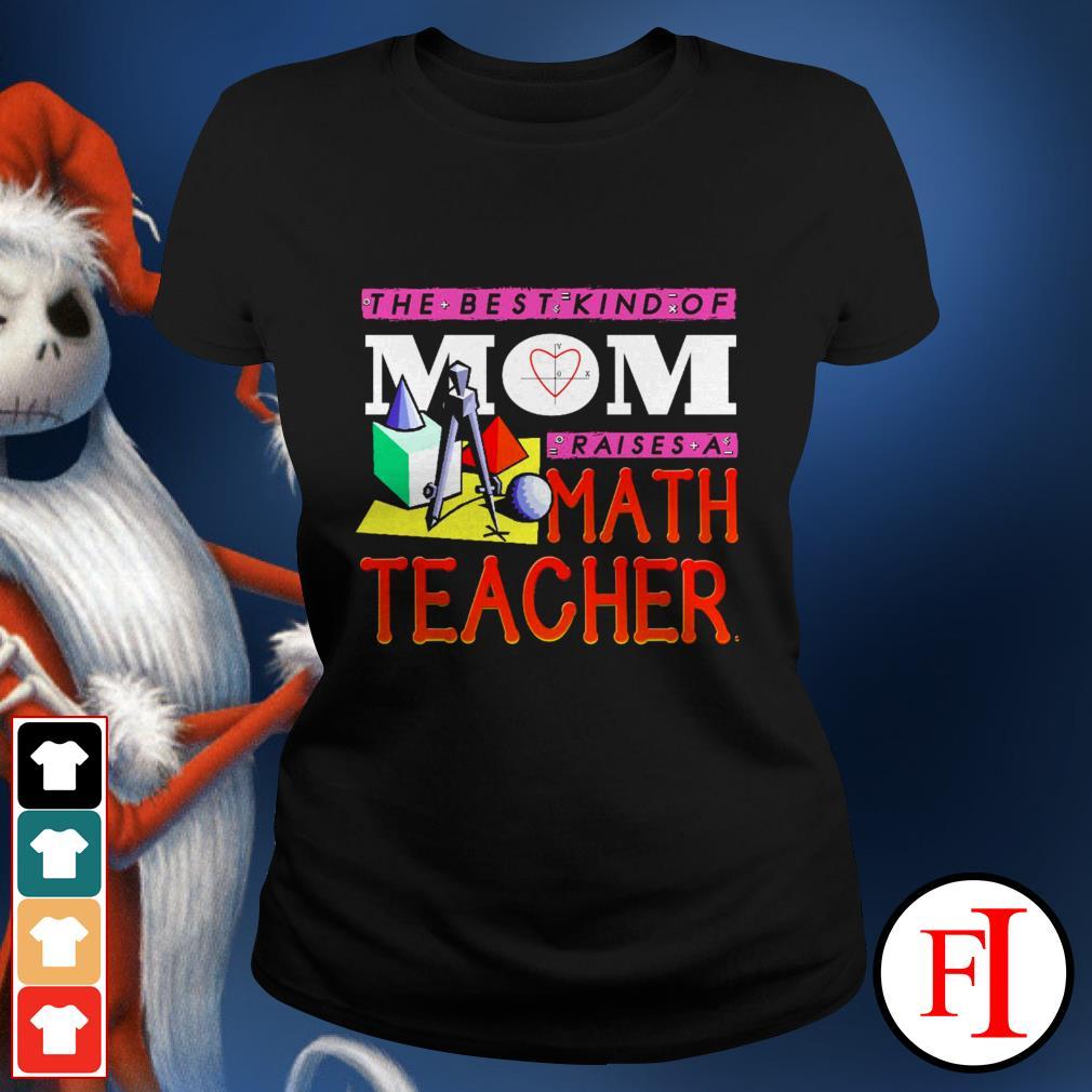 The best kind of mom raises a math teacher best black Ladies tee
