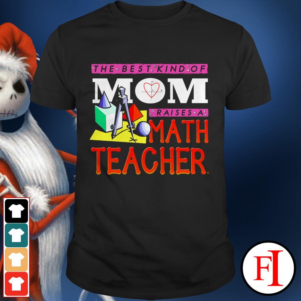 The best kind of mom raises a math teacher best black shirt