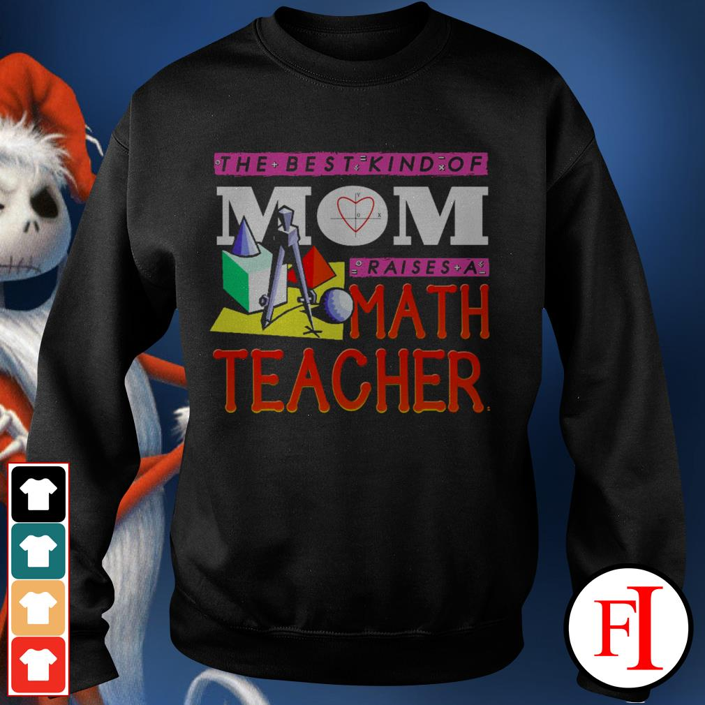The best kind of mom raises a math teacher best black Sweater