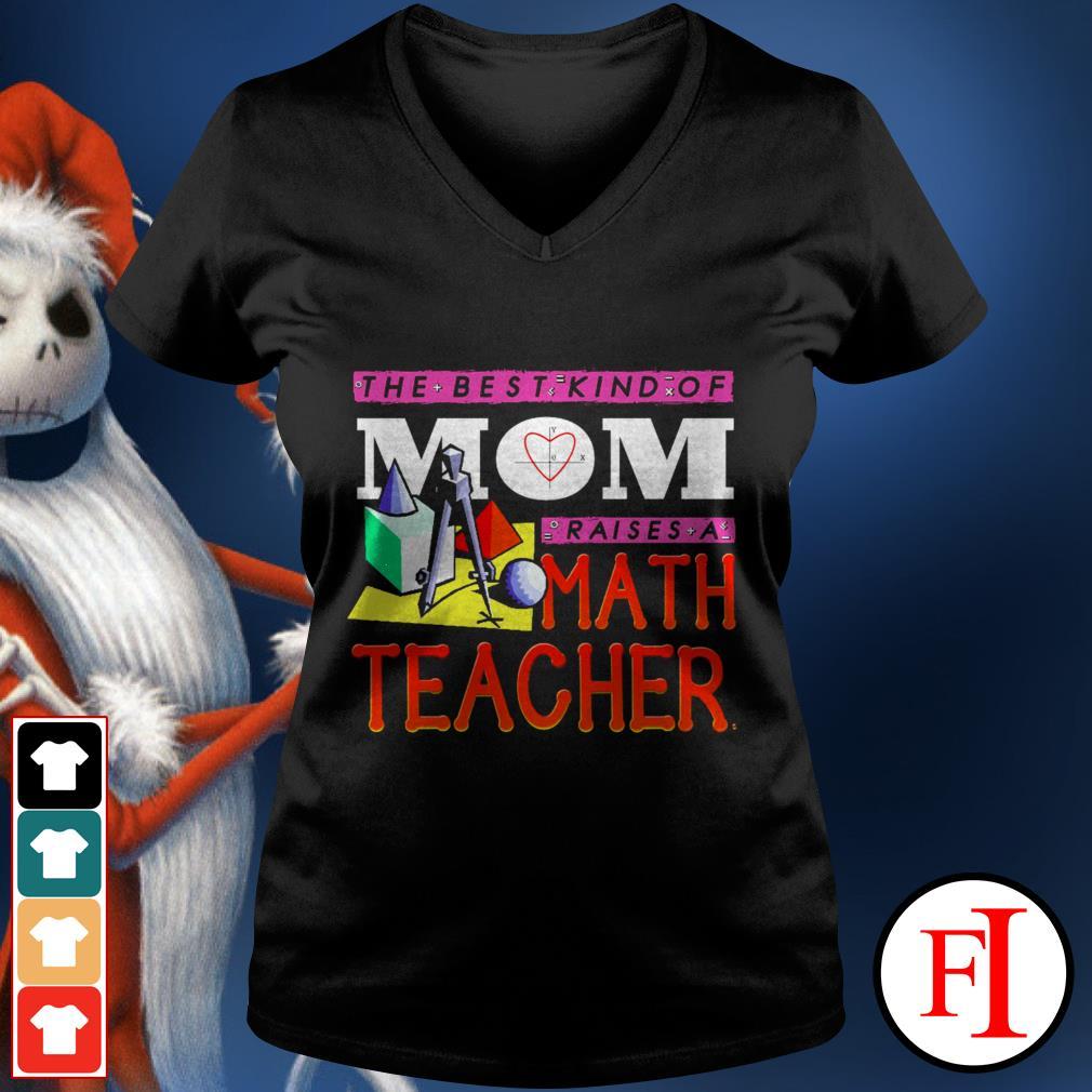 The best kind of mom raises a math teacher best black V-neck t-shirt