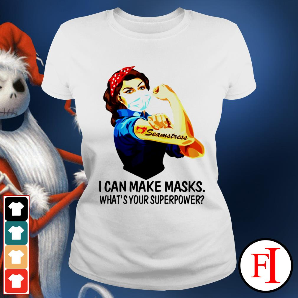 I can make masks what's your superpower Strong girl seamstress Ladies tee