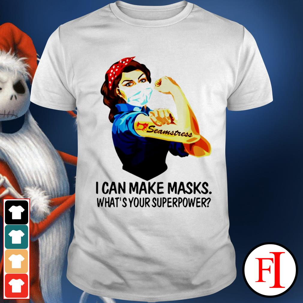 I can make masks what's your superpower Strong girl seamstress shirt