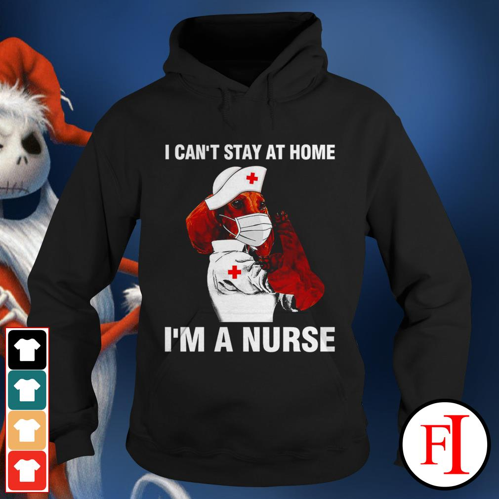 I can't stay at home I'm a nurse dog Dachshund love IF Hoodie