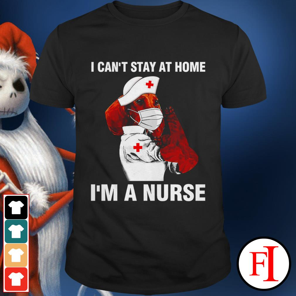 I can't stay at home I'm a nurse dog Dachshund love IF shirt