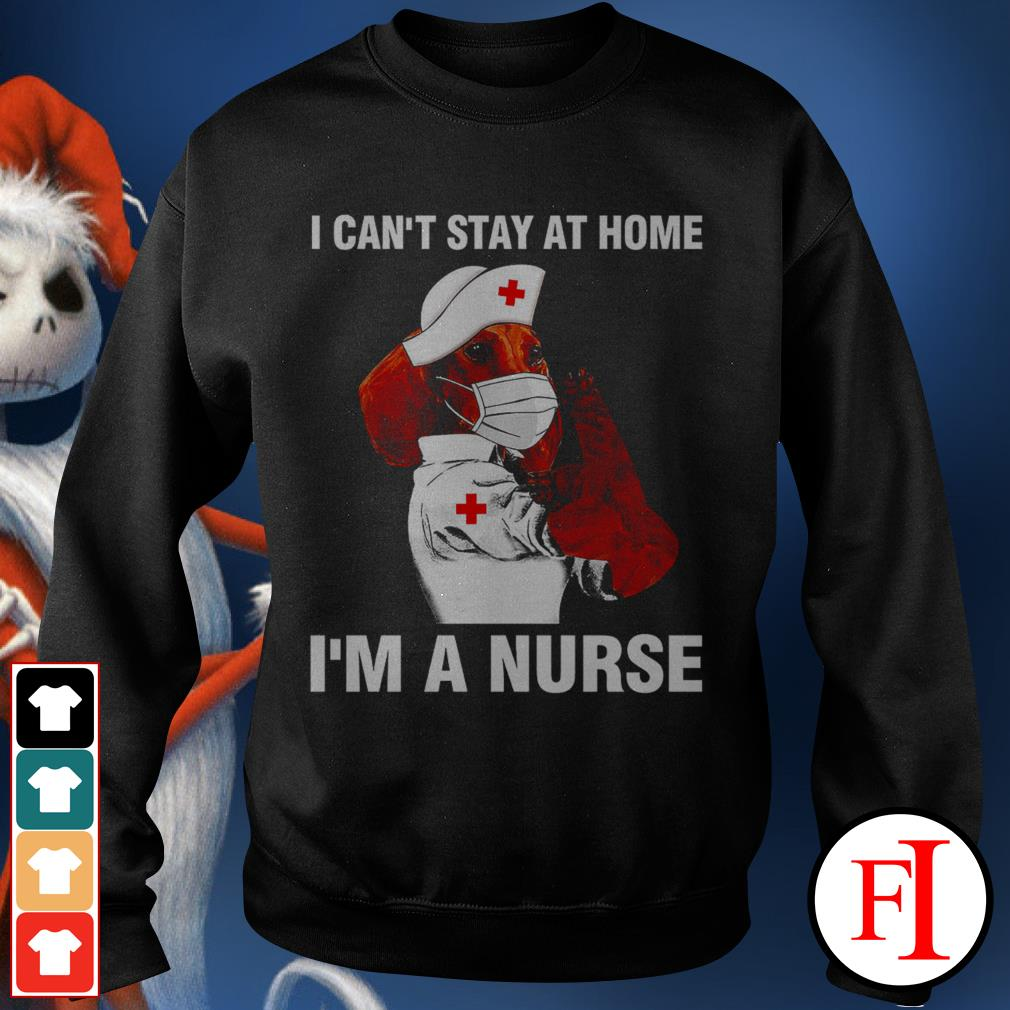 I can't stay at home I'm a nurse dog Dachshund love IF Sweater