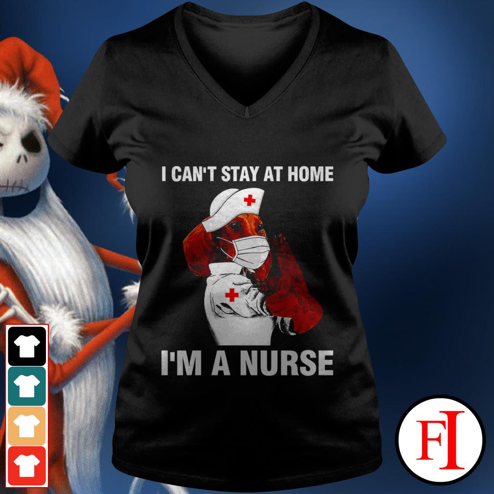 I can't stay at home I'm a nurse dog Dachshund love IF V-neck t-shirt