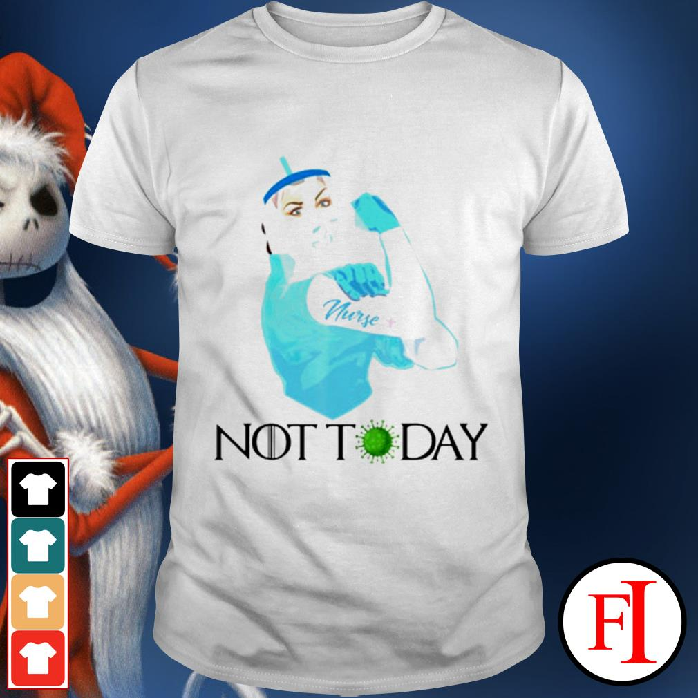 Game Of Thrones Coronavirus Strong Nurse Not Today Shirt Hoodie Ladies Tee Sweater And V Neck T Shirt