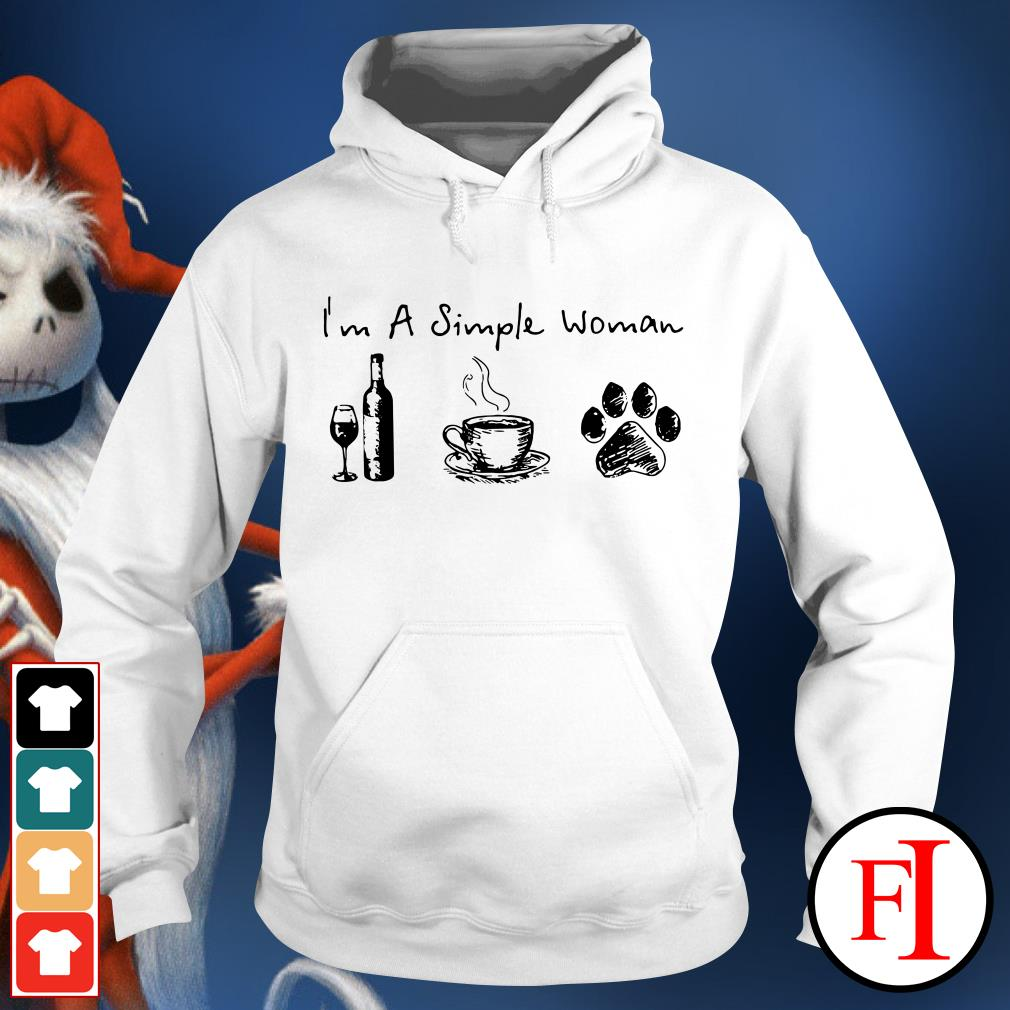I'm a simple woman I love wine coffee and paw dog IF Hoodie