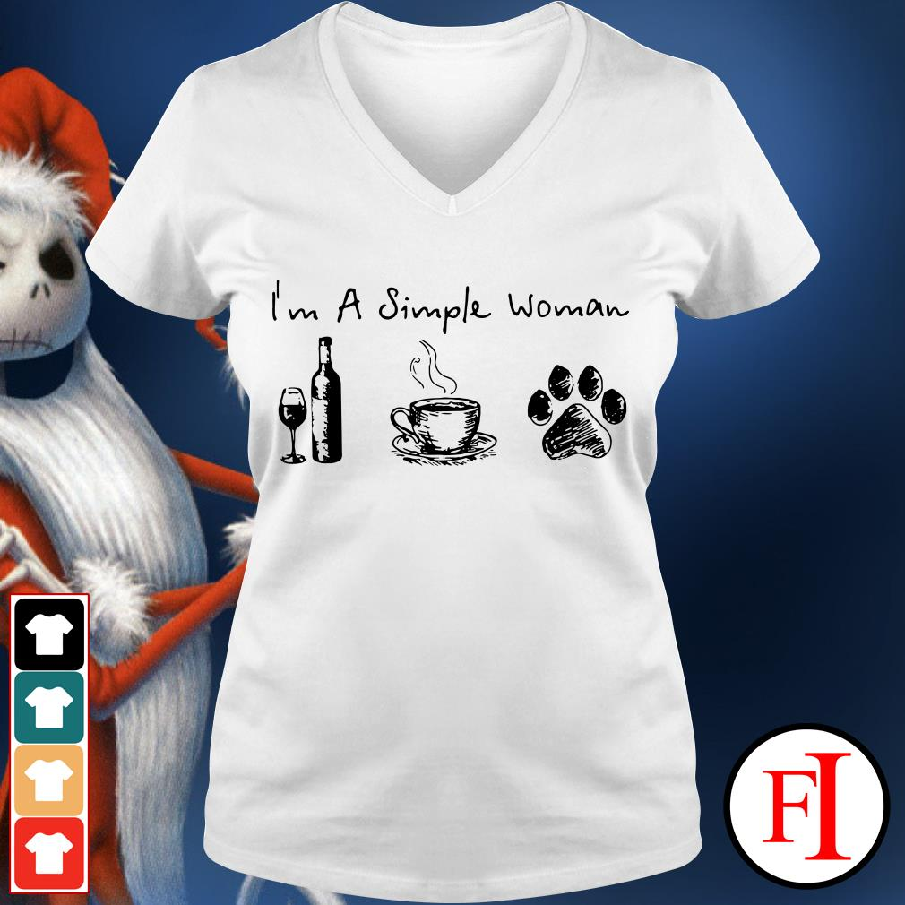 I'm a simple woman I love wine coffee and paw dog IF V-neck t-shirt