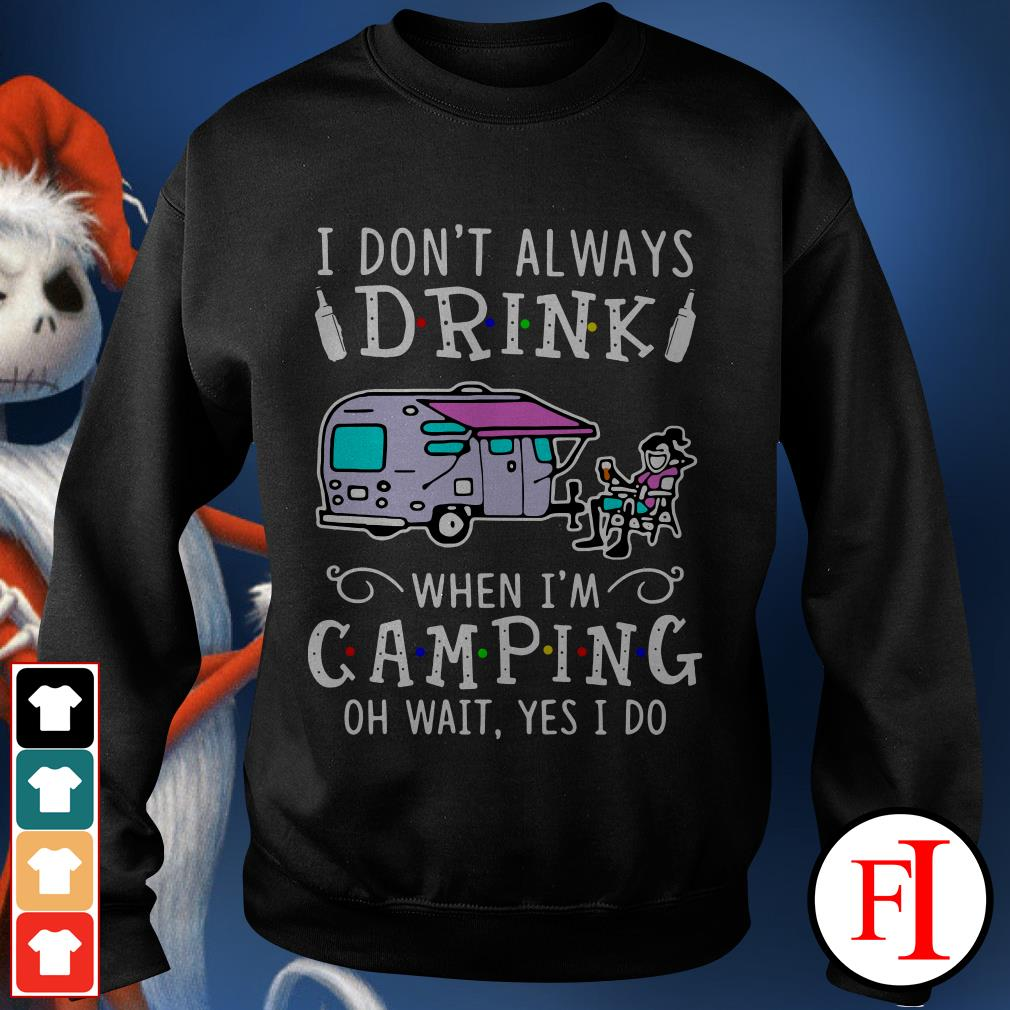 Official I don't always drink when I'm camping oh wait yes I do IF Sweater