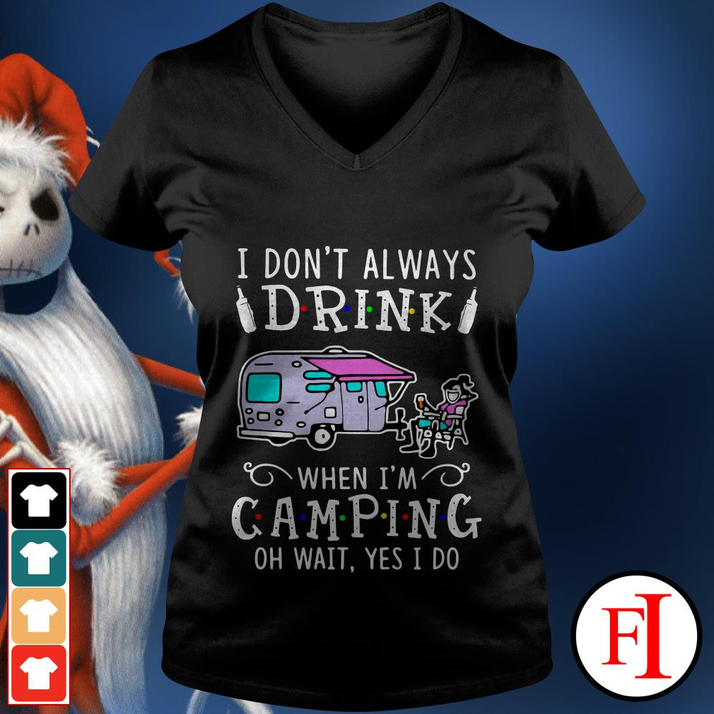 Official I don't always drink when I'm camping oh wait yes I do IF V-neck t-shirt