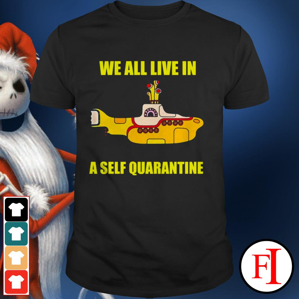 Official We all live in a self quarantine IF shirt