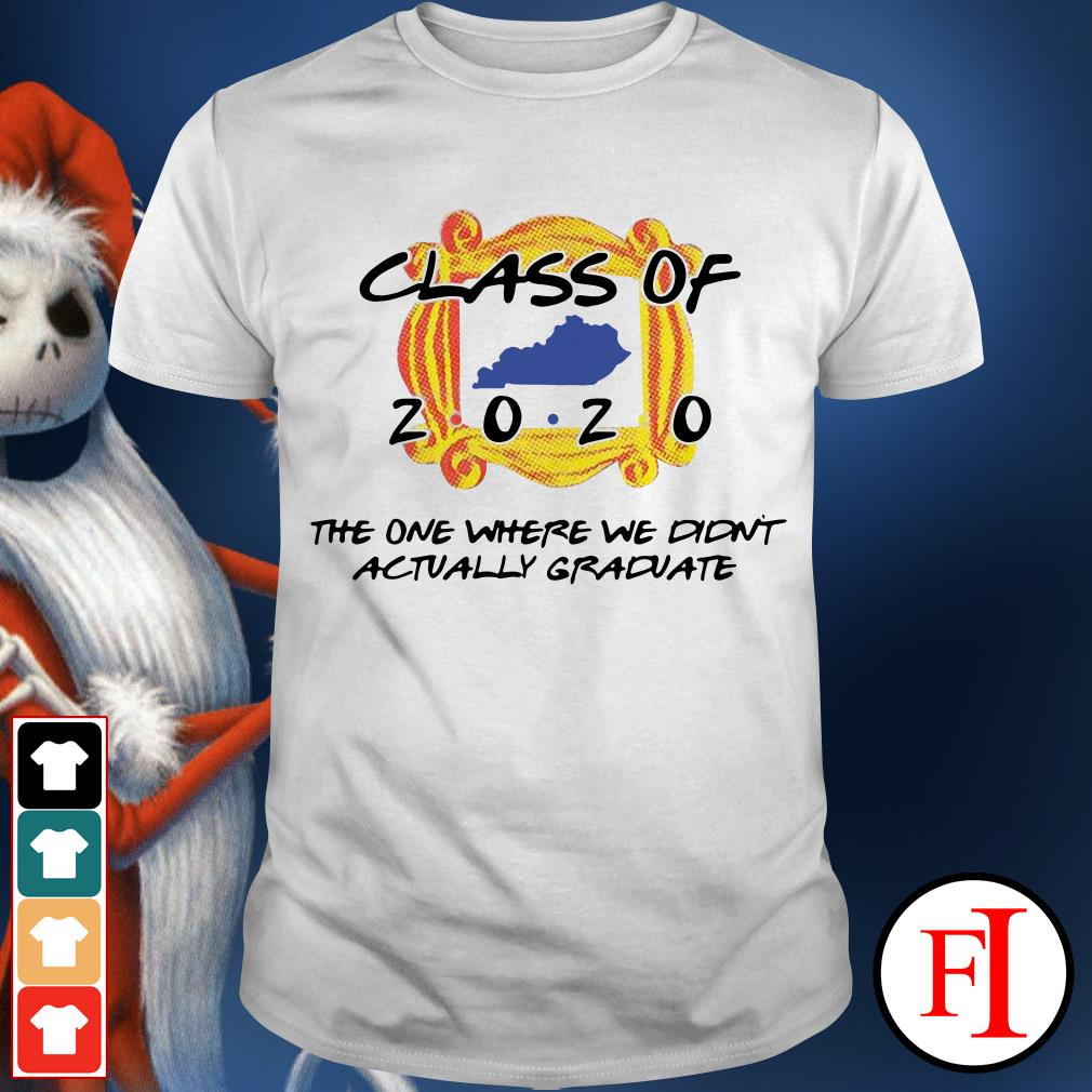 The one where we didn't actually graduate Class of 2020 shirt