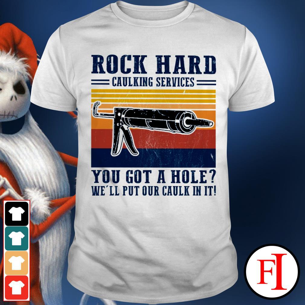 Rock Hard Caulking Services You Got A Hole Well Put Our Caulk In It T shirt