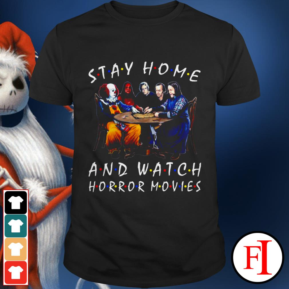 Stay home and watch Horror movies Stephen King shirt