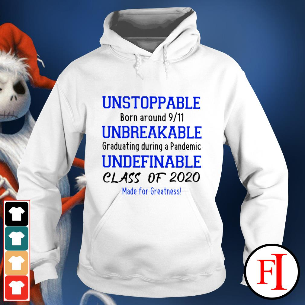 Unstoppable born around 911 unbreakable graduating during a pandemic undefinable class of 2020 Hoodie