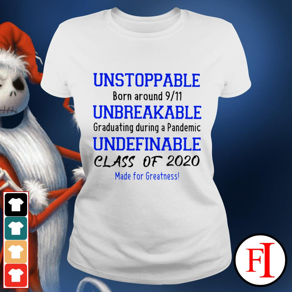Unstoppable born around 911 unbreakable graduating during a pandemic undefinable class of 2020 Ladies tee