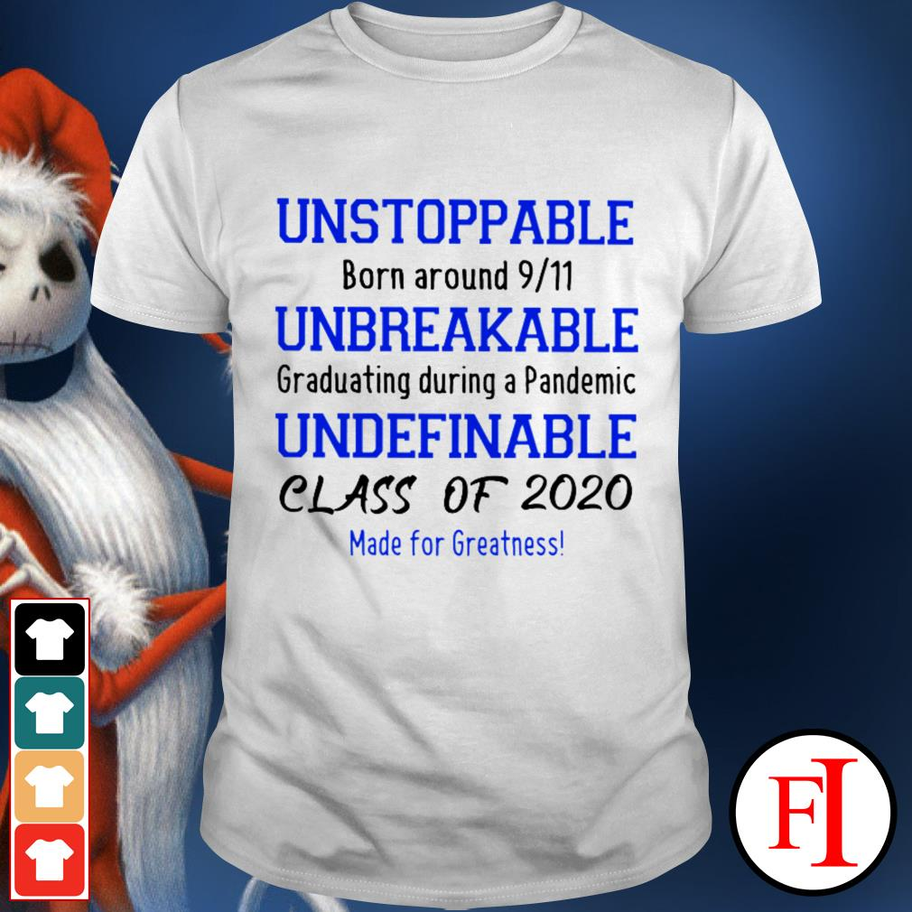 Unstoppable born around 911 unbreakable graduating during a pandemic undefinable class of 2020 shirt