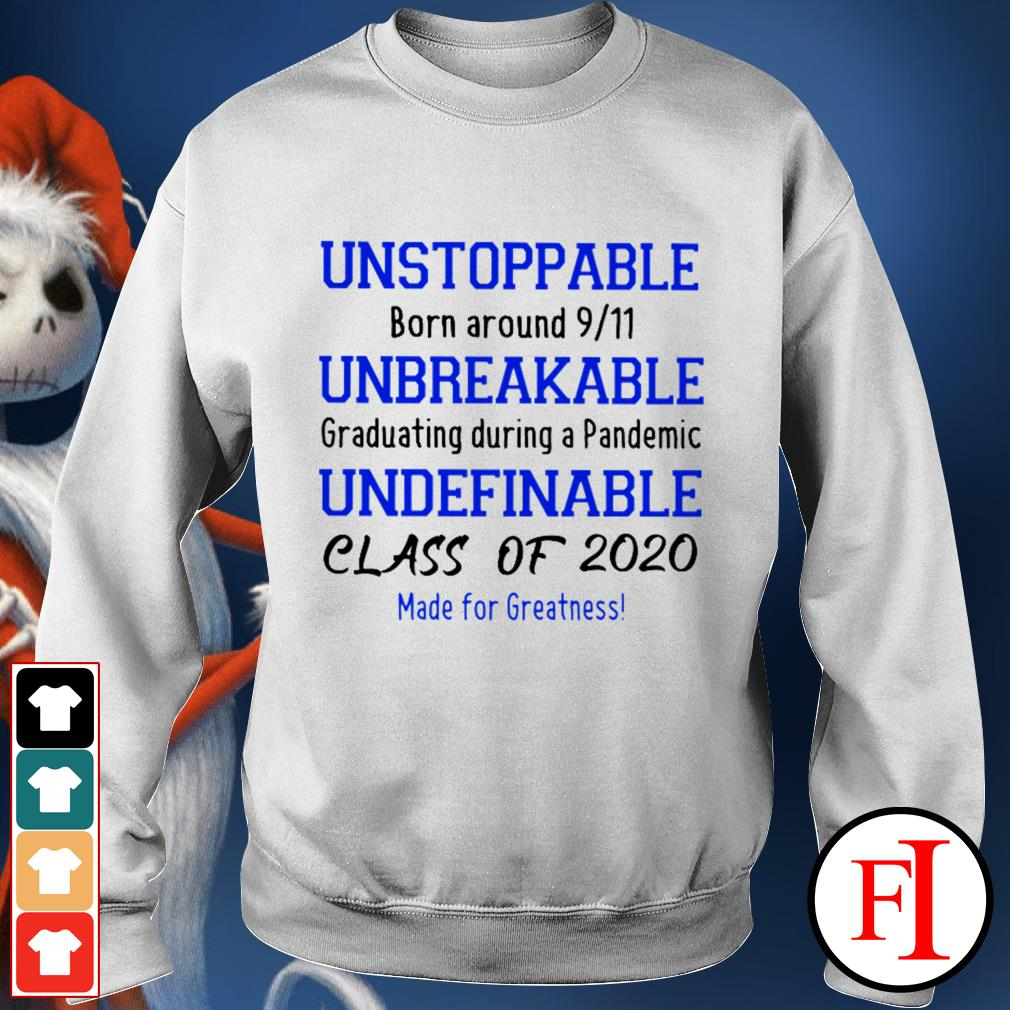 Unstoppable born around 911 unbreakable graduating during a pandemic undefinable class of 2020 Sweater